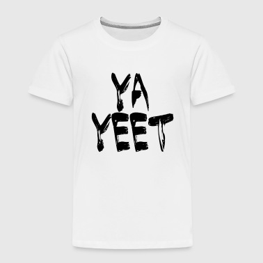 YA YEET - Toddler Premium T-Shirt