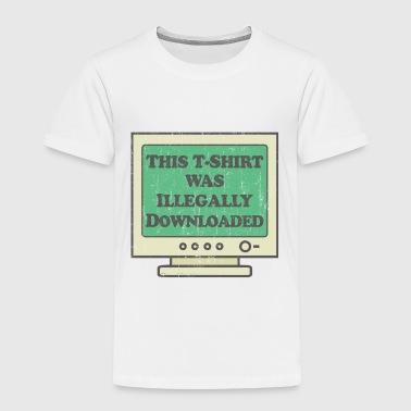 Illegally Downloaded - Toddler Premium T-Shirt