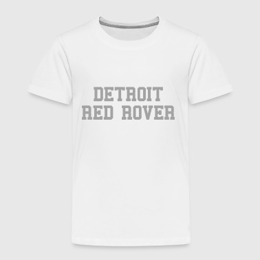 Detroit Red Rover - Toddler Premium T-Shirt