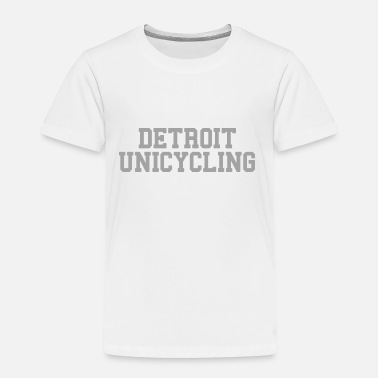 Unicycle Funny Detroit Unicycling - Toddler Premium T-Shirt