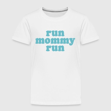 run mommy run - Toddler Premium T-Shirt