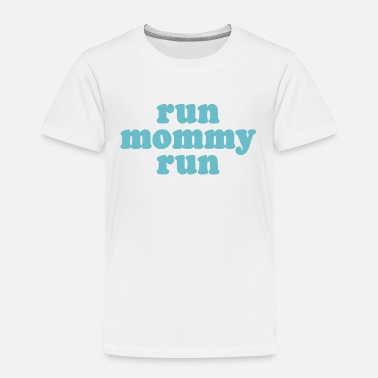 Running run mommy run - Toddler Premium T-Shirt