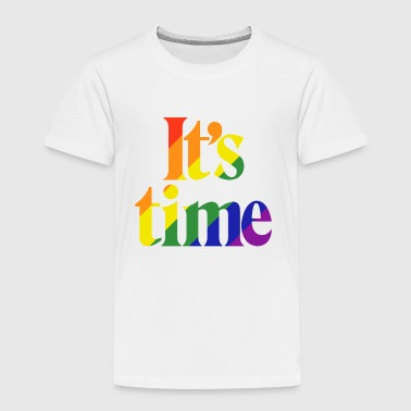 It's Time - For Same Sex Marriage - Toddler Premium T-Shirt