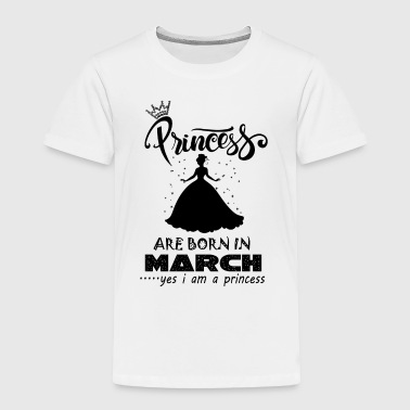 Princess are born in March - Toddler Premium T-Shirt