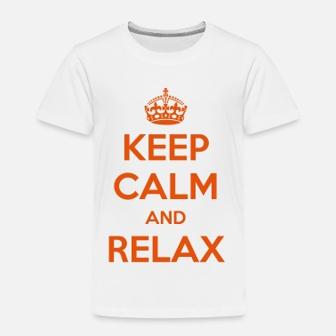 Keep Calm And Relax Keep Calm and Relax - Toddler Premium T-Shirt
