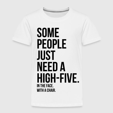 High Satire some people need a high five 5 in face with chair - Toddler Premium T-Shirt