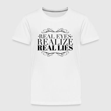 Real eyes realize real lies - Toddler Premium T-Shirt