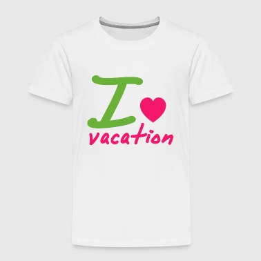 Love vacation - Toddler Premium T-Shirt