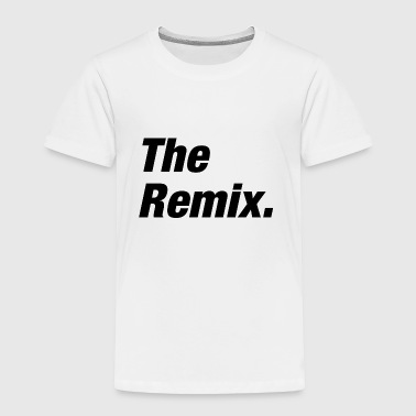 The Remix - Toddler Premium T-Shirt
