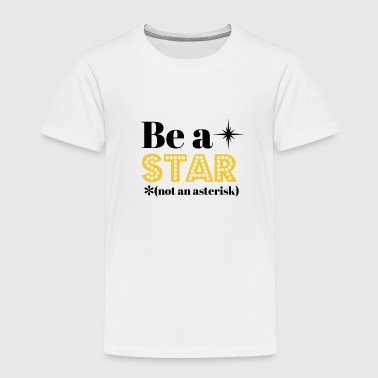 Be A Star Not An Asterisk - Toddler Premium T-Shirt