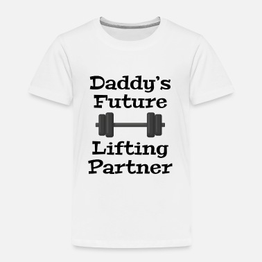 Daddys Future Lifting Partner Daddy's Future Lifting Partner - Toddler Premium T-Shirt