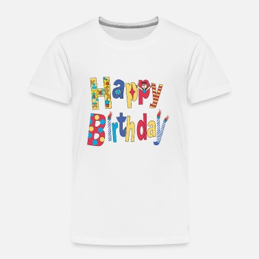 Happy Birthday Happy Birthday - Toddler Premium T-Shirt