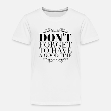 Celebrate Don't forget to have a good time - Toddler Premium T-Shirt
