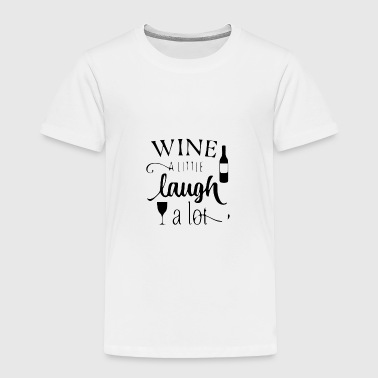 wine a little laugh a lot 2 01 - Toddler Premium T-Shirt