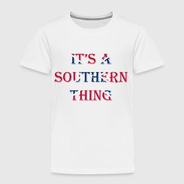 It's A Southern Thing - Toddler Premium T-Shirt