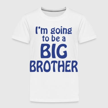 I Am Going To Be A Big Brother i am going to be a big brother - Toddler Premium T-Shirt