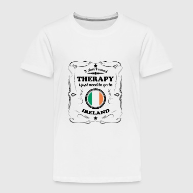 Ireland DON T NEED THERAPIE GO IRELAND - Toddler Premium T-Shirt