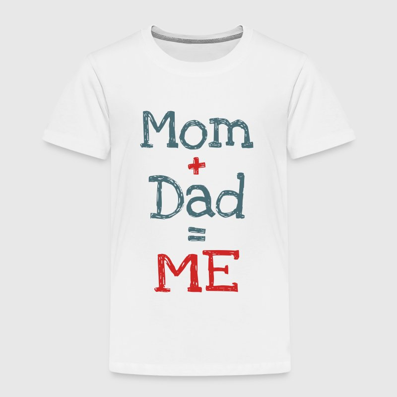 Mom and Dad is Me - Toddler Premium T-Shirt