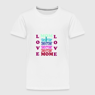 I LOVE MOM - Toddler Premium T-Shirt