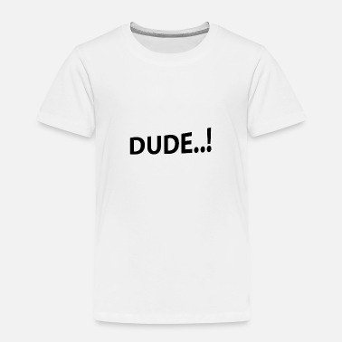 Provocation Dude..! Dude provocative provoke text gift idea - Toddler Premium T-Shirt