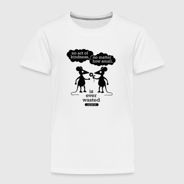 Kindness Small Kindness - Toddler Premium T-Shirt