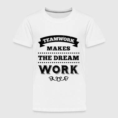 Teamwork Makes The Dream Work TEAMWORK MAKES THE DREAM WORK - Toddler Premium T-Shirt
