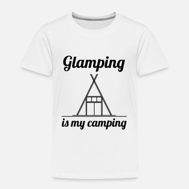 Bathroom Glamping is my Camping Camper Glamper Luxury Love - Toddler Premium T-Shirt