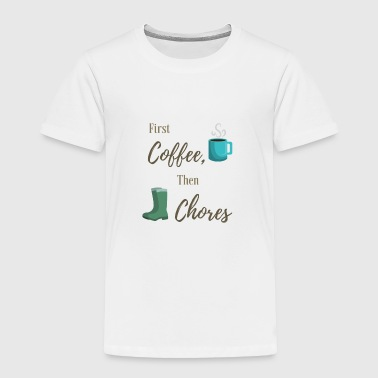 First Coffee, Then Chores - Toddler Premium T-Shirt