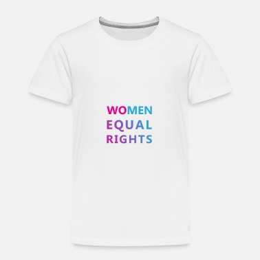 Right Women Rights Equal Rights - Toddler Premium T-Shirt