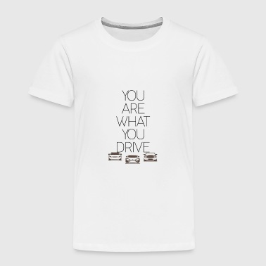 YOU ARE WHAT YOU DRIVE - Cars - D3 Designs - Toddler Premium T-Shirt