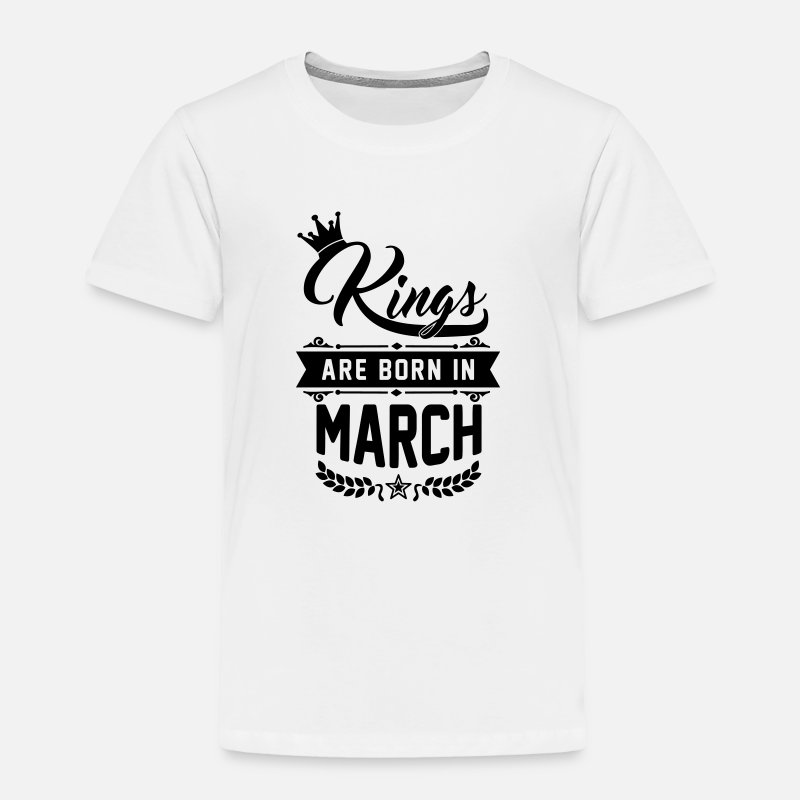 Birthday Baby Clothing - Kings are born in March - Toddler Premium T-Shirt white