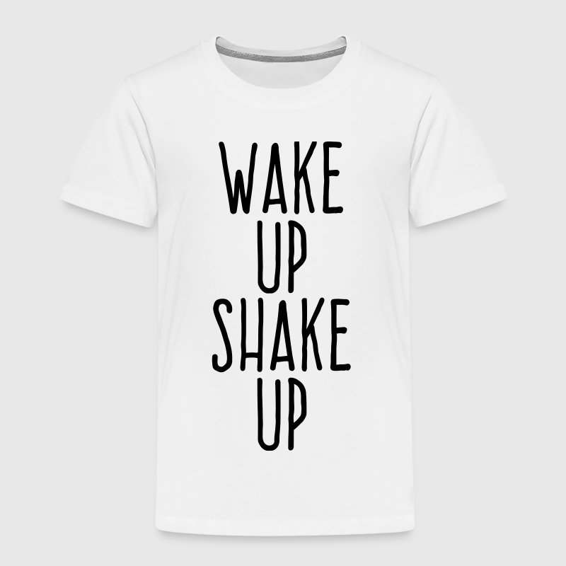 wake up shake up - Toddler Premium T-Shirt