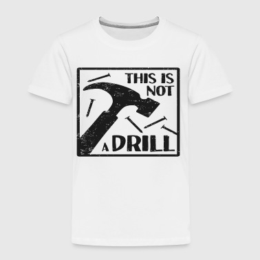 Drill This Is Not A Drill - Toddler Premium T-Shirt