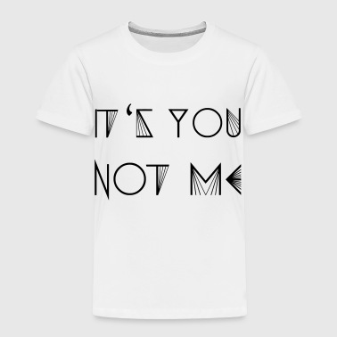 IT S YOU - NOT ME (v) - Toddler Premium T-Shirt