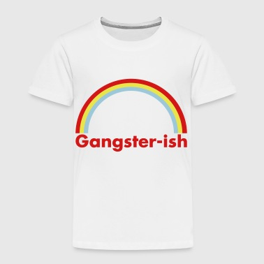 Gangster Quotes Gangster-ish - Toddler Premium T-Shirt