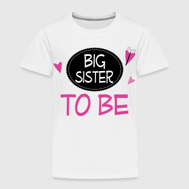 Announcement Big Sister to Be - Toddler Premium T-Shirt