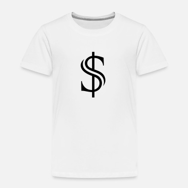 Dollar Dollar Sign Money Cash - Toddler Premium T-Shirt