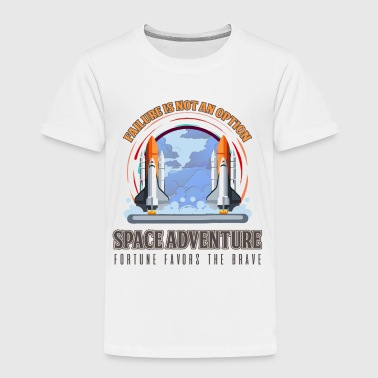 Astronaut Space - Failure Is Not An Option. Space Adventure - Toddler Premium T-Shirt