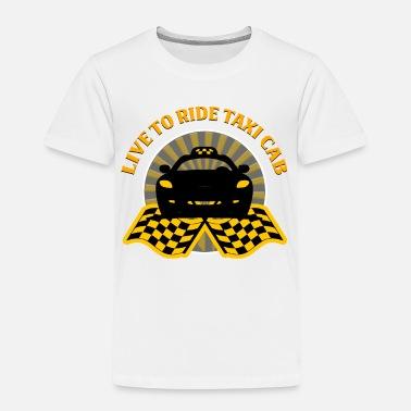 Gas Taxi Driver - Live To Ride Taxi Cab - Toddler Premium T-Shirt