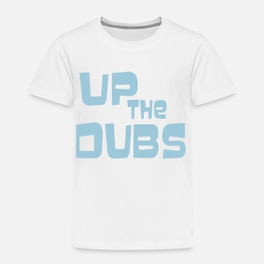 Dub UP THE DUBS - Toddler Premium T-Shirt