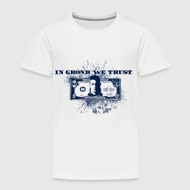 In Gronk We Trust  - Toddler Premium T-Shirt