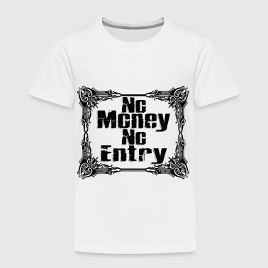 Rich No Money, No Entry - Toddler Premium T-Shirt