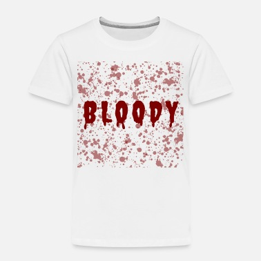 Bloody Bloody - Toddler Premium T-Shirt
