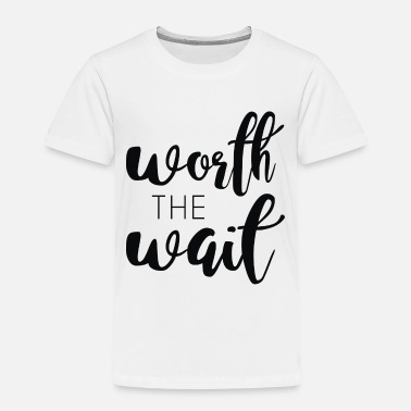 Wait the Wait - Toddler Premium T-Shirt