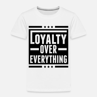Loyal loyalty_over_everything_nu1 - Toddler Premium T-Shirt