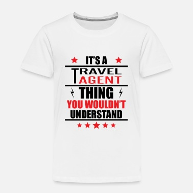 Travel It's A Travel Agent Thing - Toddler Premium T-Shirt