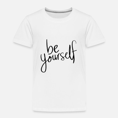 Yourself Be Yourself! - Toddler Premium T-Shirt