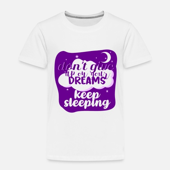 Fantasy Baby Clothing - Do not give up your dreams. go back to sleep - Toddler Premium T-Shirt white