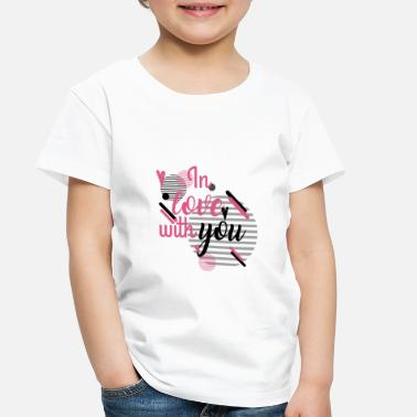 Love You in Love With YOu - Toddler Premium T-Shirt