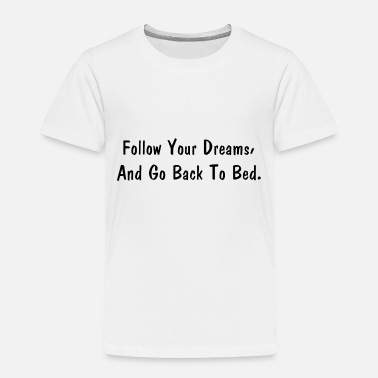 Pickup Line Follow Your Dreams And Go Back To Bed Fun - Toddler Premium T-Shirt